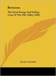 Berseem: The Great Forage And Soiling Crop Of The Nile Valley (1902) - David G. Fairchild