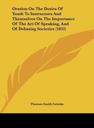Grimke, Thomas Smith: Oration On The Duties Of Youth To Instructors And Themselves On The Importance Of The Art Of Speaking, And Of Debating Societies (1832)