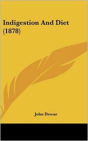Indigestion and Diet (1878) - John Dewar