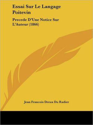 Essai Sur Le Langage Poitevin: Precede D'Une Notice Sur L'Auteur (1866)