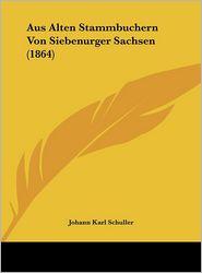 Aus Alten Stammbuchern Von Siebenurger Sachsen (1864) - Johann Karl Schuller