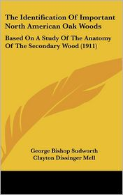 The Identification of Important North American Oak Woods: Based on a Study of the Anatomy of the Secondary Wood (1911)