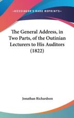 The General Address, in Two Parts, of the Outinian Lecturers to His Auditors (1822) - Jonathan Richardson