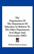 The Organization Of The Department Of Education In Relation To The Other Departments In Colleges And Universities (1907)