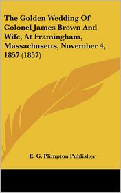 The Golden Wedding of Colonel James Brown and Wife, at Framingham, Massachusetts, November 4, 1857 (1857)
