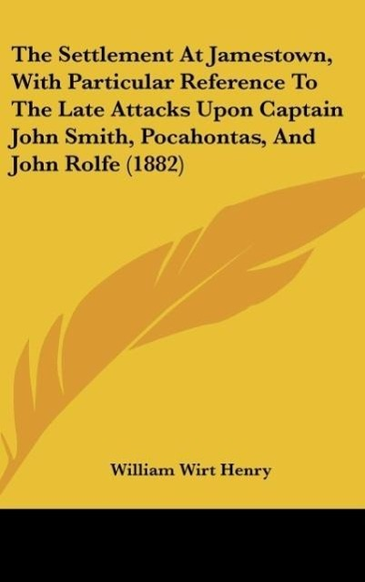 The Settlement At Jamestown, With Particular Reference To The Late Attacks Upon Captain John Smith, Pocahontas, And John Rolfe (1882) als Buch von... - Kessinger Publishing, LLC