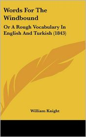 Words for the Windbound: Or a Rough Vocabulary in English and Turkish (1843) - William Knight