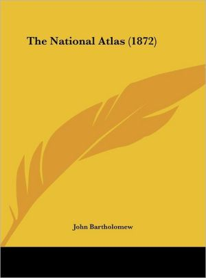 The National Atlas (1872) - John Bartholomew