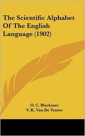 The Scientific Alphabet Of The English Language (1902) - O. C. Blackmer (Editor), V. K. Van De Venter (Editor)