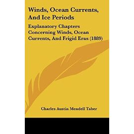 Winds, Ocean Currents, and Ice Periods: Explanatory Chapters Concerning Winds, Ocean Currents, and Frigid Eras (1889) - Unknown