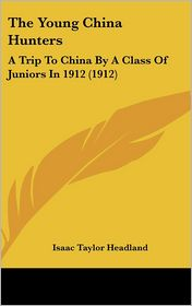 The Young China Hunters: A Trip to China by a Class of Juniors in 1912 (1912)