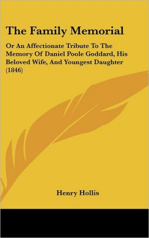 The Family Memorial: Or an Affectionate Tribute to the Memory of Daniel Poole Goddard, His Beloved Wife, and Youngest Daughter (1846)