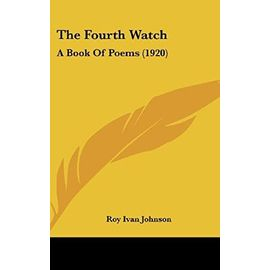 The Fourth Watch: A Book of Poems (1920) - Johnson, Roy Ivan
