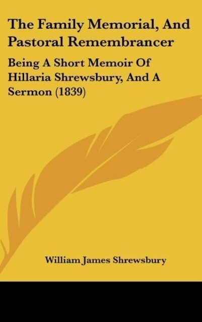 The Family Memorial, And Pastoral Remembrancer als Buch von William James Shrewsbury - Kessinger Publishing, LLC