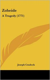 Zobeide: A Tragedy (1771) - Joseph Cradock