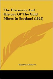 The Discovery and History of the Gold Mines in Scotland (1825)