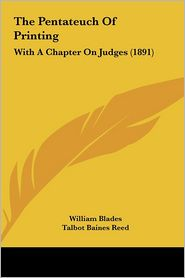 The Pentateuch Of Printing: With A Chapter On Judges (1891) - William Blades, Talbot Baines Reed