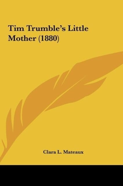 Tim Trumble´s Little Mother (1880) als Buch von Clara L. Mateaux - Clara L. Mateaux