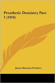 Prosthetic Dentistry Part 1 (1916) - James Harrison Prothero