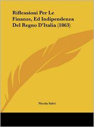 Riflessioni Per Le Finanze, Ed Indipendenza Del Regno D'Italia (1863) - Nicola Salvi