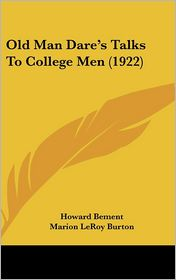 Old Man Dare's Talks To College Men (1922) - Howard Bement, Marion LeRoy Burton (Introduction)