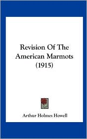Revision of the American Marmots (1915) - Arthur Holmes Howell