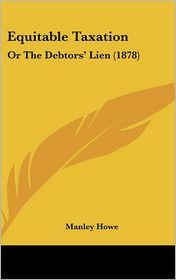 Equitable Taxation: Or the Debtors' Lien (1878) - Manley Howe