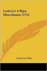 Ludovici A Ripa Miscellanea (1725) - Ludovicus A Ripa