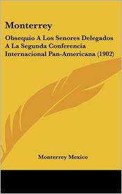 Monterrey: Obsequio A Los Senores Delegados A La Segunda Conferencia Internacional Pan-Americana (1902) - Monterrey Mexico