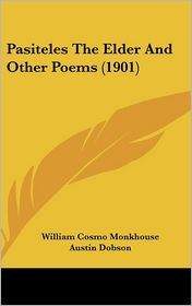 Pasiteles The Elder And Other Poems (1901) - William Cosmo Monkhouse, Austin Dobson