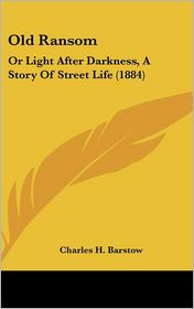 Old Ransom: Or Light After Darkness, a Story of Street Life (1884)
