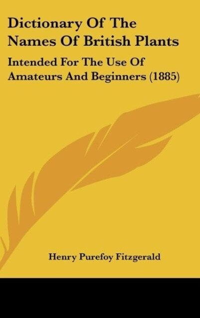 Dictionary Of The Names Of British Plants als Buch von Henry Purefoy Fitzgerald - Henry Purefoy Fitzgerald