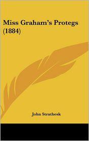 Miss Graham's Protegs (1884) - John Strathesk
