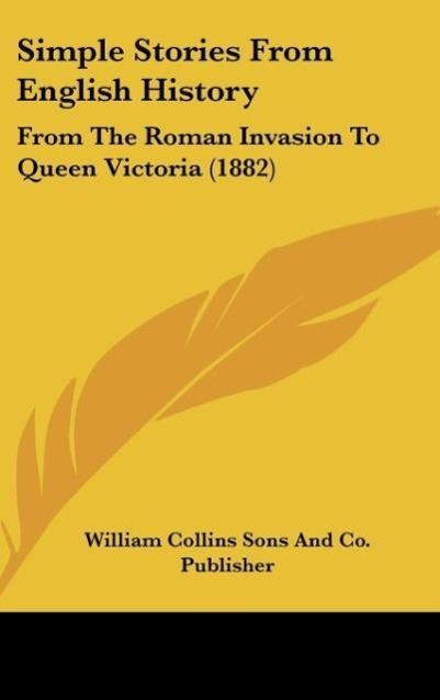Simple Stories From English History als Buch von William Collins Sons And Co. Publisher - Kessinger Publishing, LLC