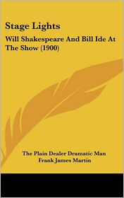 Stage Lights: Will Shakespeare And Bill Ide At The Show (1900) - The Plain Dealer Dramatic Man, Frank James Martin