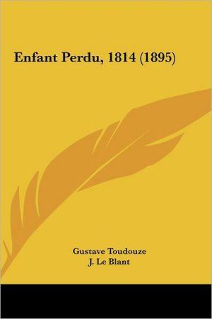 Enfant Perdu, 1814 (1895) - Gustave Toudouze, J. Le Blant (Illustrator)