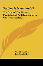 Studies in Nutrition V5: The Data of the Physical, Physiological, and Bacteriological Observations (1912)