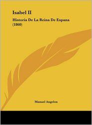Isabel II: Historia De La Reina De Espana (1860) - Manuel Angelon