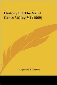 History Of The Saint Croix Valley V1 (1909) - Augustus B. Easton (Editor)