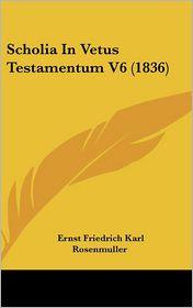 Scholia In Vetus Testamentum V6 (1836)