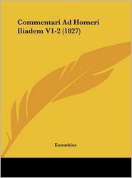 Commentari Ad Homeri Iliadem V1-2 (1827) - Eustathius