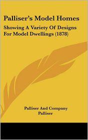 Palliser's Model Homes: Showing a Variety of Designs for Model Dwellings (1878) - Palliser And Company Palliser