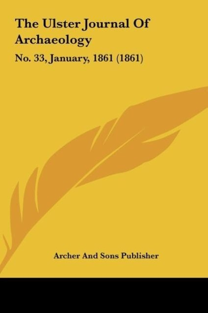 The Ulster Journal Of Archaeology als Buch von Archer And Sons Publisher - Kessinger Publishing, LLC