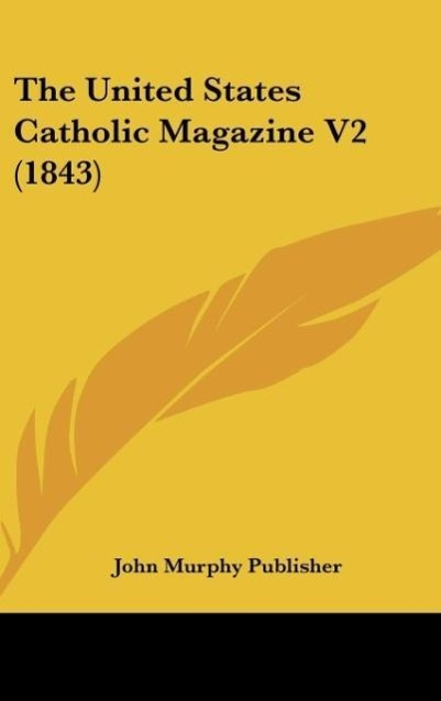 The United States Catholic Magazine V2 (1843) als Buch von John Murphy Publisher - Kessinger Publishing, LLC