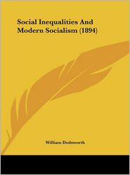 Social Inequalities And Modern Socialism (1894) - William Dodsworth