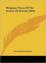 Religious Views Of The Society Of Friends (1893) - Howard Malcolm Jenkins