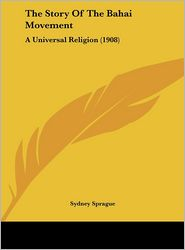 The Story Of The Bahai Movement: A Universal Religion (1908) - Sydney Sprague