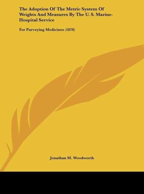 The Adoption Of The Metric System Of Weights And Measures By The U. S. Marine-Hospital Service als Buch von Jonathan M. Woodworth - Kessinger Publishing, LLC