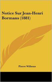 Notice Sur Jean-Henri Bormans (1881) - Pierre Willems