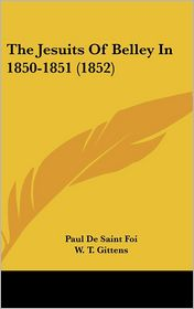 The Jesuits of Belley in 1850-1851 (1852) - Paul De Saint Foi, W. T. Gittens (Editor)